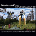 The Orb & Youth Present Impossible Oddities
